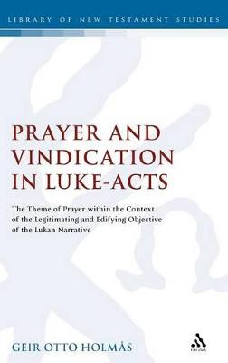 Prayer and Vindication in Luke Acts The Theme of Prayer within the Context of the Legitimating and Edifying Objective of the Lukan Narrative by Geir O. Holmas