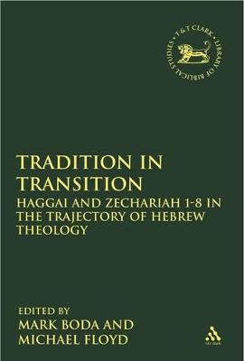 Tradition in Transition Haggai and Zechariah 1-8 in the Trajectory of Hebrew Theology by Mark J. Boda
