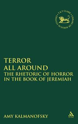 Terror All Around The Rhetoric of Horror in the Book of Jeremiah by Amy Kalmanofsky