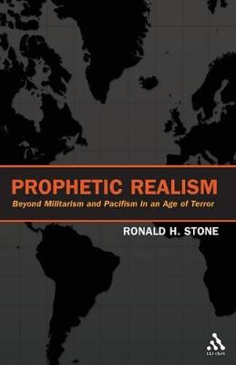 Prophetic Realism Beyond Militarism and Pacifism in an Age of Terror by Ronald H. Stone