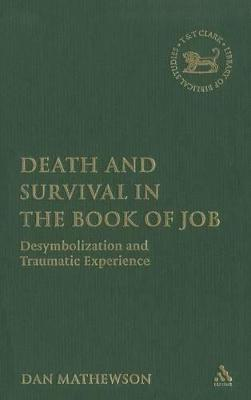 Death and Survival in the Book of Job Desymbolization and Traumatic Experience by Dan Mathewson