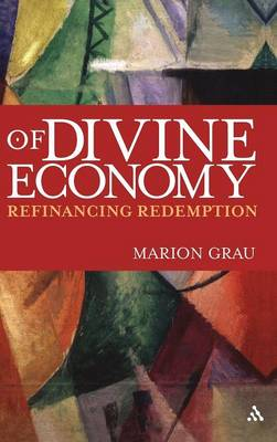 Of Divine Economy Refinancing Redemption by Marion Grau