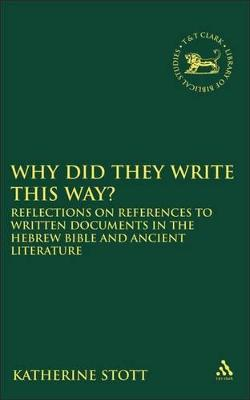 Why Did They Write This Way? Reflections on References to Written Documents in the Hebrew Bible and Ancient Literature by Katherine M. Stott