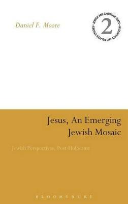 Jesus, an Emerging Jewish Mosaic Jewish Perspectives, Post-holocaust by Daniel F. Moore