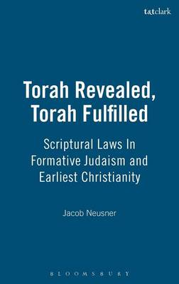 Torah Revealed, Torah Fulfilled by Jacob (Research Professor of Religion and Theology, Bard College, Annandale-on-Hudson, New York, USA) Neusner, Bruce D Chilton