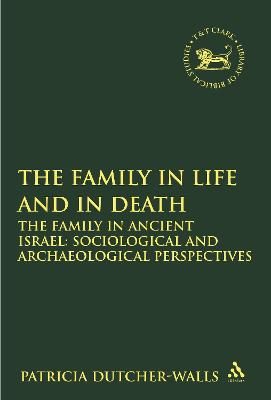 The Family in Life and in Death The Family in Ancient Israel - Sociological and Archaeological Perspectives by Patricia Dutcher-Walls