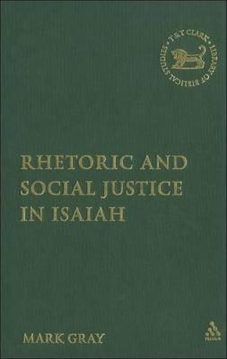 Rhetoric and Social Justice in Isaiah by Mark C.A. Gray
