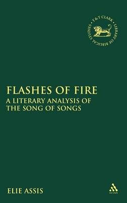 Flashes of Fire A Literary Analysis of the Song of Songs by Elie Assis