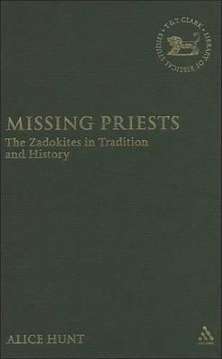 Missing Priests The Zadokites in Tradition and History by Alice Hunt