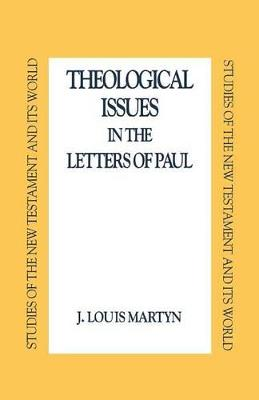 Theological Issues in the Letters of Paul by Louis J. Martyn