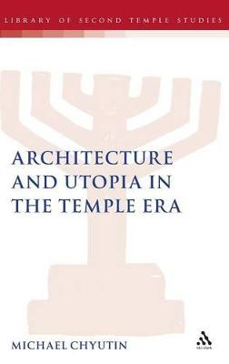 Architecture and Utopia in the Temple Era by Michael Chyutin