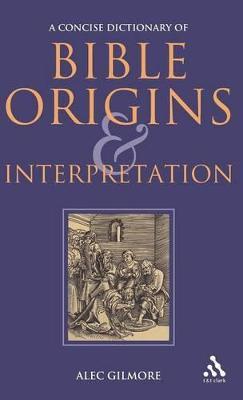 Concise Dictionary of Bible Origins and Interpretation by Alec Gilmore