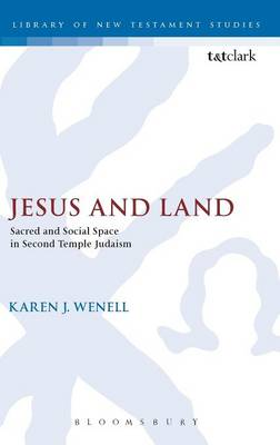 Jesus and Land Sacred and Social Space in Second Temple Judaism by Dr. Karen J. Wenell