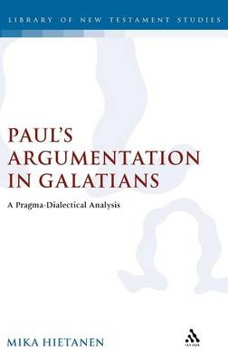 Paul's Argumentation in Galatians A Pragma-dialectical Analysis by Mika Hietanen