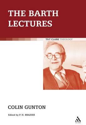 The Barth Lectures by Colin E. Gunton, Paul Brazier