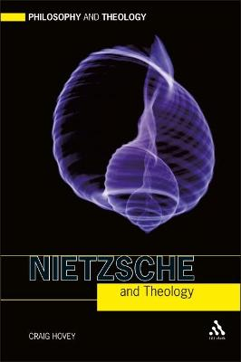 Nietzsche and Theology by Craig R. Hovey