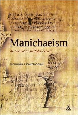 Manichaeism An Ancient Faith Rediscovered by Nicholas John Baker-Brian