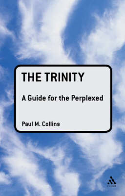 The Trinity A Guide for the Perplexed by Rev Dr. Paul M. Collins