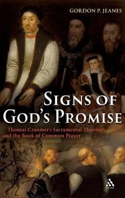 Signs of God's Promise Thomas Cranmer's Sacramental Theology and the Book of Common Prayer by Gordon P. Jeanes