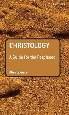 Christology A Guide for the Perplexed by Alan Spence