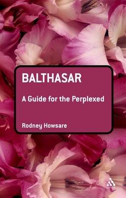 Balthasar A Guide for the Perplexed by Rodney Howsare