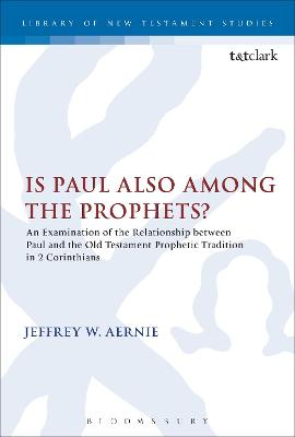 Is Paul also among the Prophets? An Examination of the Relationship between Paul and the Old Testament Prophetic Tradition in 2 Corinthians by Jeffrey W. Aernie