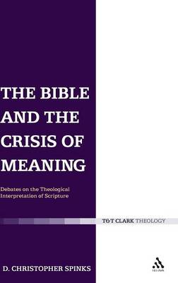 The Bible and the Crisis of Meaning Debates on the Theological Interpretation of Scripture by Christopher Spinks