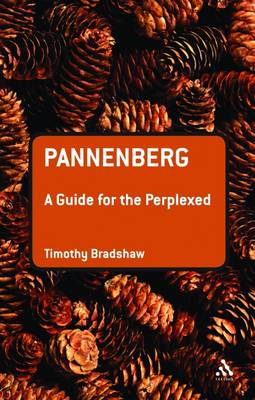 Pannenberg A Guide for the Perplexed by Timothy Bradshaw