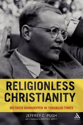 Religionless Christianity Dietrich Bonhoeffer for Today by Jeffrey C. Pugh