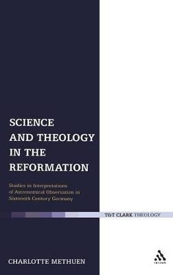 Science and Theology in the Reformation Studies in Interpretations of Astronomical Observation in Sixteenth-century Germany by Ms Charlotte Methuen