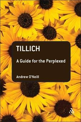 Tillich A Guide for the Perplexed by Andrew O'Neill