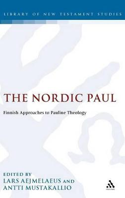 The Nordic Paul Finnish Approaches to Pauline Theology by Lars Aejmelaeus
