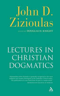 Lectures in Christian Dogmatics by John D. Zizioulas
