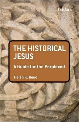 The Historical Jesus A Guide for the Perplexed by Helen K. Bond