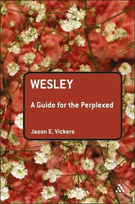 Wesley A Guide for the Perplexed by Jason E. Vickers