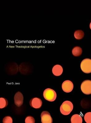 The Command of Grace Foundations for a Theology at the Centre of Life by Paul D. Janz