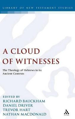 A Cloud of Witnesses The Theology of Hebrews in Its Ancient Contexts by Richard Bauckham