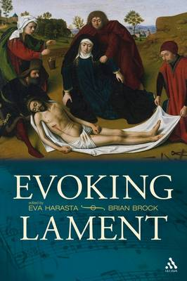 Evoking Lament A Theological Discussion by Eva Harasta, Dr. Brian Brock