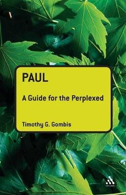 Paul A Guide for the Perplexed by Timothy G. Gombis