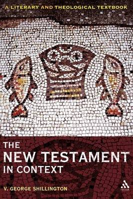 The New Testament in Context A Literary and Theological Textbook by V.George Shillington