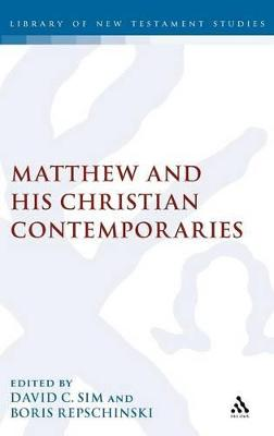 Matthew and His Christian Contemporaries by David C. Sim