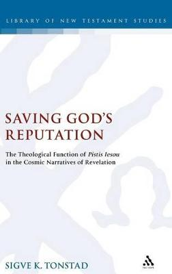 Saving God's Reputation The Meaning of Pistis Iesou in the Cosmic Narratives of Revelation by Sigve Tonstad