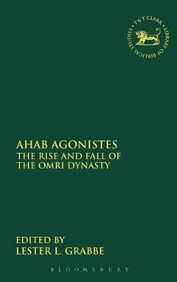 Ahab Agonistes The Rise and Fall of the Omri Dynasty by Lester L. Grabbe