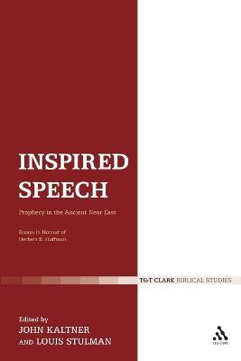 Inspired Speech Prophecy in the Ancient Near East - Essays in Honor of Herbert B. Huffmon by John Kaltner