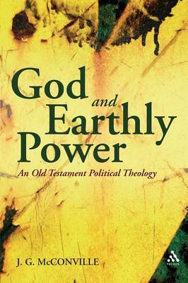 God and Earthly Power An Old Testament Political Theology by J. G. McConville