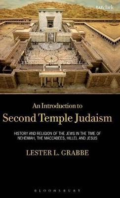 An Introduction to Second Temple Judaism History and Religion of the Jews in the Time of Nehemiah, the Maccabees, Hillel, and Jesus by Lester L. Grabbe
