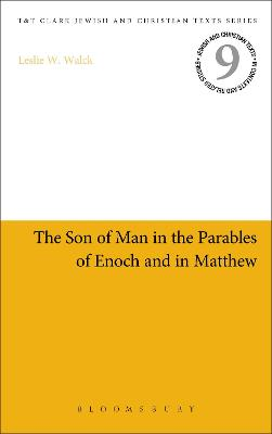 The Son of Man in the Parables of Enoch and in Matthew by Leslie W. Walck
