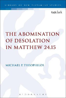 The Abomination of Desolation in Matthew 24.15 by Michael P. Theophilos