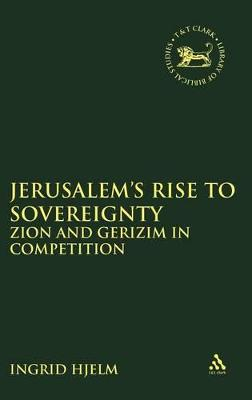 Jerusalem's Rise to Sovereignty Zion and Gerizim in Competition by Ingrid Hjelm