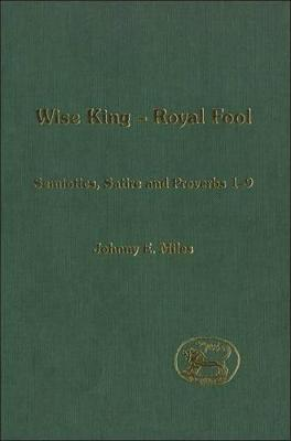 Wise King - Royal Fool Semiotics, Satire and Proverbs 1-9 by Johnny Miles